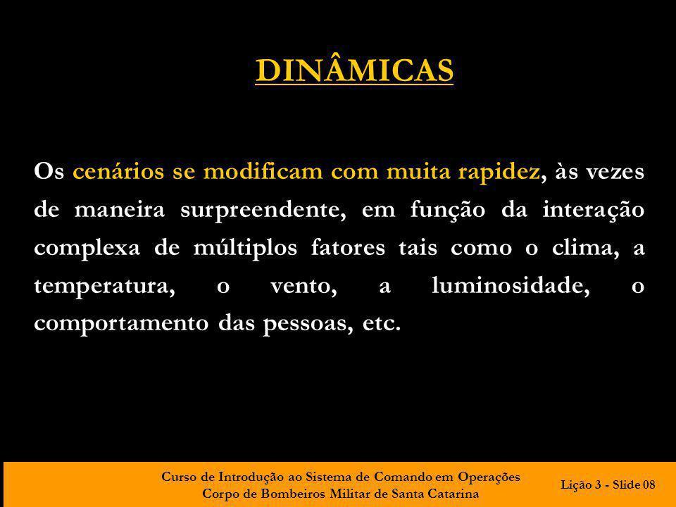 Curso de Introdução ao Sistema de Comando em Operações Corpo de Bombeiros Militar de Santa Catarina Os cenários se modificam com muita rapidez, às vez