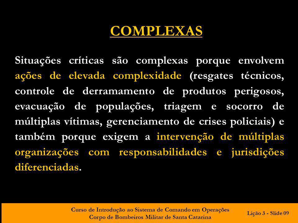 Curso de Introdução ao Sistema de Comando em Operações Corpo de Bombeiros Militar de Santa Catarina Situações críticas são complexas porque envolvem a