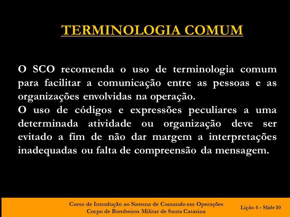 Curso de Introdução ao Sistema de Comando em Operações Corpo de Bombeiros Militar de Santa Catarina TERMINOLOGIA COMUM O SCO recomenda o uso de termin