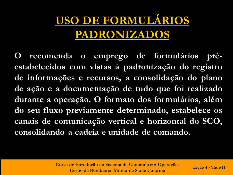 Curso de Introdução ao Sistema de Comando em Operações Corpo de Bombeiros Militar de Santa Catarina USO DE FORMULÁRIOS PADRONIZADOS O recomenda o empr