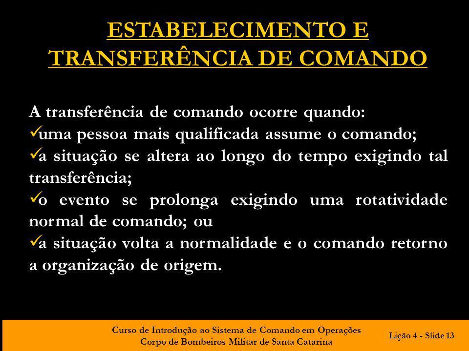 Curso de Introdução ao Sistema de Comando em Operações Corpo de Bombeiros Militar de Santa Catarina ESTABELECIMENTO E TRANSFERÊNCIA DE COMANDO A trans
