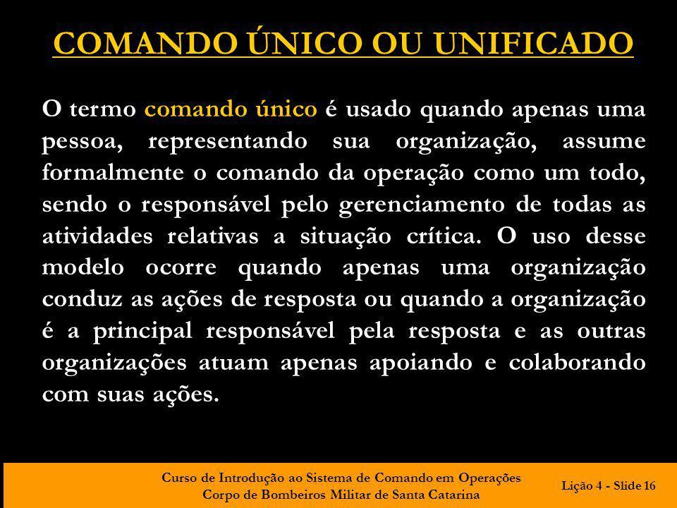 Curso de Introdução ao Sistema de Comando em Operações Corpo de Bombeiros Militar de Santa Catarina COMANDO ÚNICO OU UNIFICADO O termo comando único é
