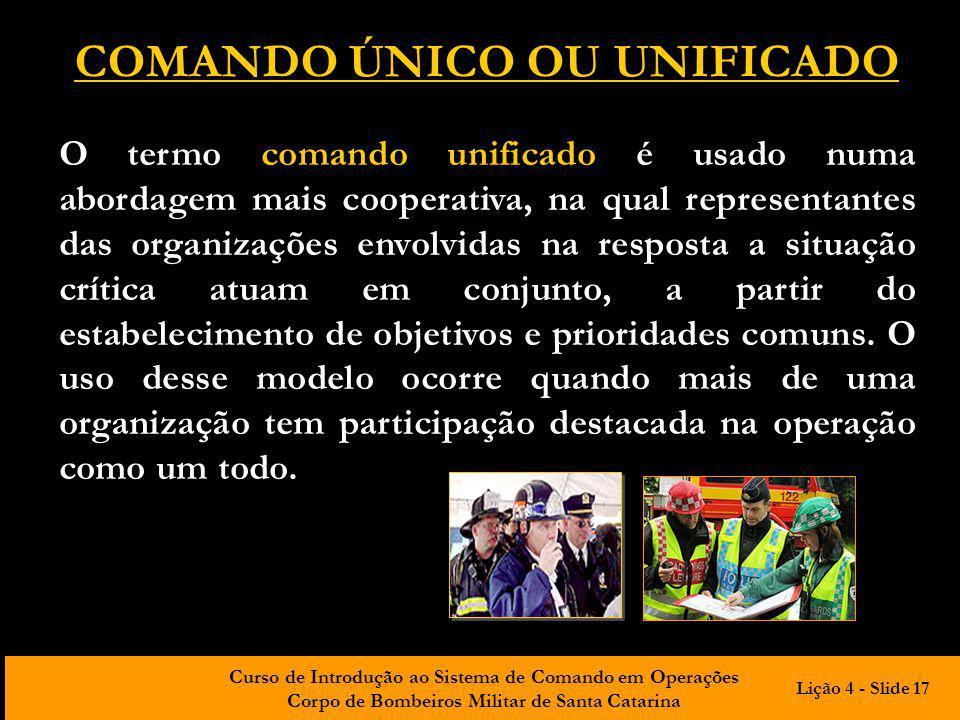 Curso de Introdução ao Sistema de Comando em Operações Corpo de Bombeiros Militar de Santa Catarina COMANDO ÚNICO OU UNIFICADO O termo comando unifica