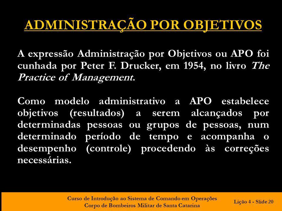 Curso de Introdução ao Sistema de Comando em Operações Corpo de Bombeiros Militar de Santa Catarina ADMINISTRAÇÃO POR OBJETIVOS A expressão Administra