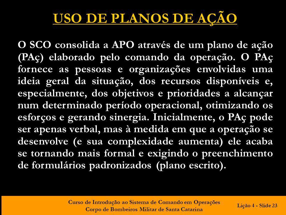 Curso de Introdução ao Sistema de Comando em Operações Corpo de Bombeiros Militar de Santa Catarina USO DE PLANOS DE AÇÃO O SCO consolida a APO atravé