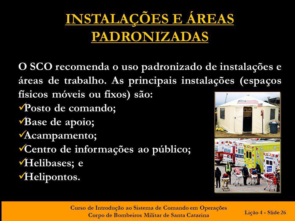 Curso de Introdução ao Sistema de Comando em Operações Corpo de Bombeiros Militar de Santa Catarina INSTALAÇÕES E ÁREAS PADRONIZADAS O SCO recomenda o