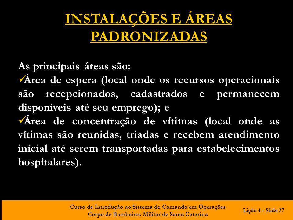 Curso de Introdução ao Sistema de Comando em Operações Corpo de Bombeiros Militar de Santa Catarina INSTALAÇÕES E ÁREAS PADRONIZADAS As principais áre