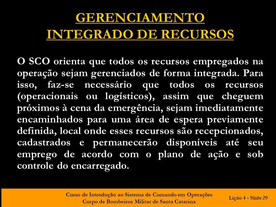 Curso de Introdução ao Sistema de Comando em Operações Corpo de Bombeiros Militar de Santa Catarina GERENCIAMENTO INTEGRADO DE RECURSOS O SCO orienta