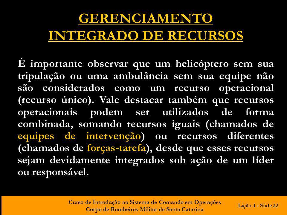 Curso de Introdução ao Sistema de Comando em Operações Corpo de Bombeiros Militar de Santa Catarina GERENCIAMENTO INTEGRADO DE RECURSOS É importante o