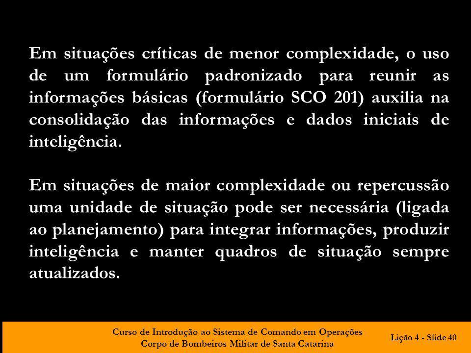 Curso de Introdução ao Sistema de Comando em Operações Corpo de Bombeiros Militar de Santa Catarina Em situações críticas de menor complexidade, o uso