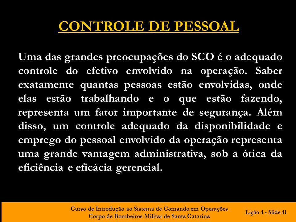 Curso de Introdução ao Sistema de Comando em Operações Corpo de Bombeiros Militar de Santa Catarina CONTROLE DE PESSOAL Uma das grandes preocupações d