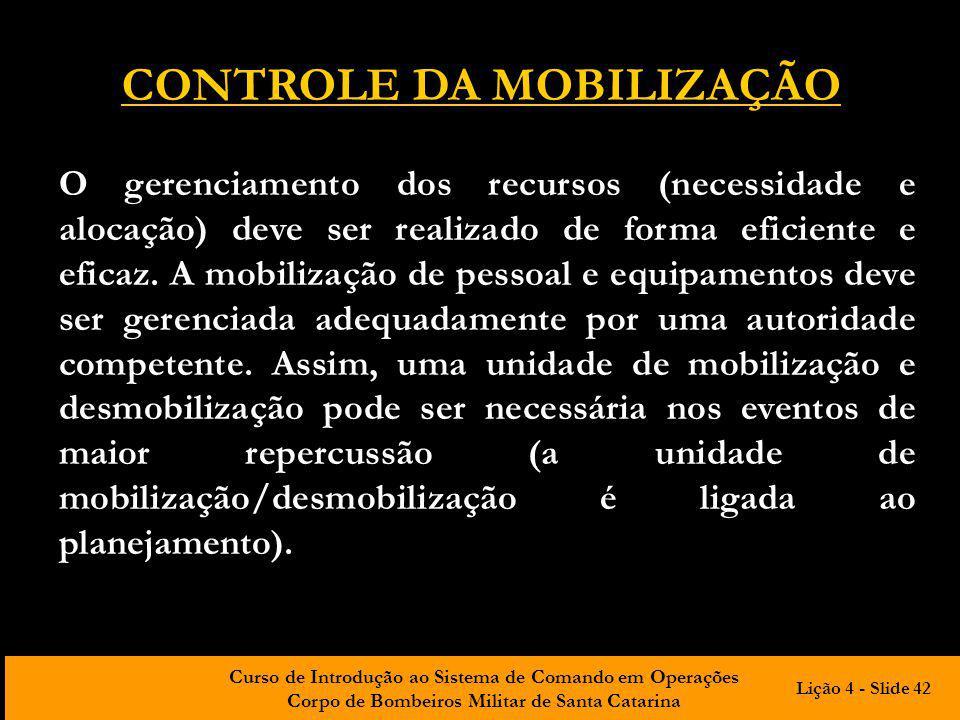 Curso de Introdução ao Sistema de Comando em Operações Corpo de Bombeiros Militar de Santa Catarina CONTROLE DA MOBILIZAÇÃO O gerenciamento dos recurs