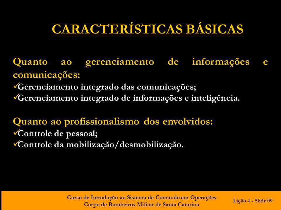 Curso de Introdução ao Sistema de Comando em Operações Corpo de Bombeiros Militar de Santa Catarina CARACTERÍSTICAS BÁSICAS Quanto ao gerenciamento de