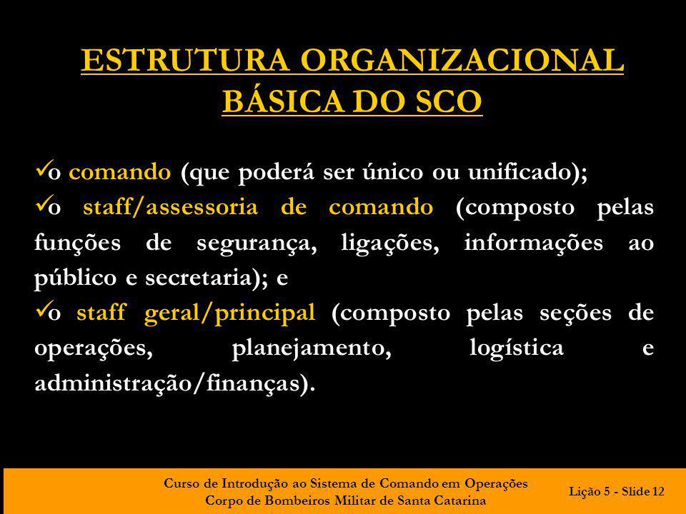 Curso de Introdução ao Sistema de Comando em Operações Corpo de Bombeiros Militar de Santa Catarina o comando (que poderá ser único ou unificado); o s