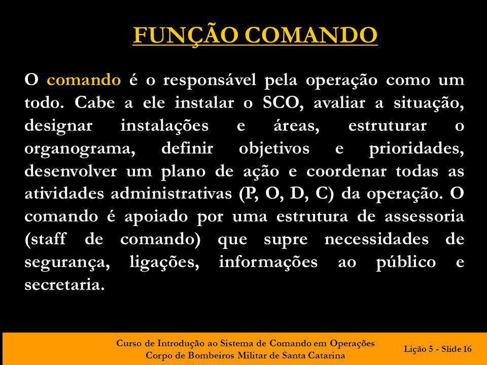 Curso de Introdução ao Sistema de Comando em Operações Corpo de Bombeiros Militar de Santa Catarina O comando é o responsável pela operação como um to
