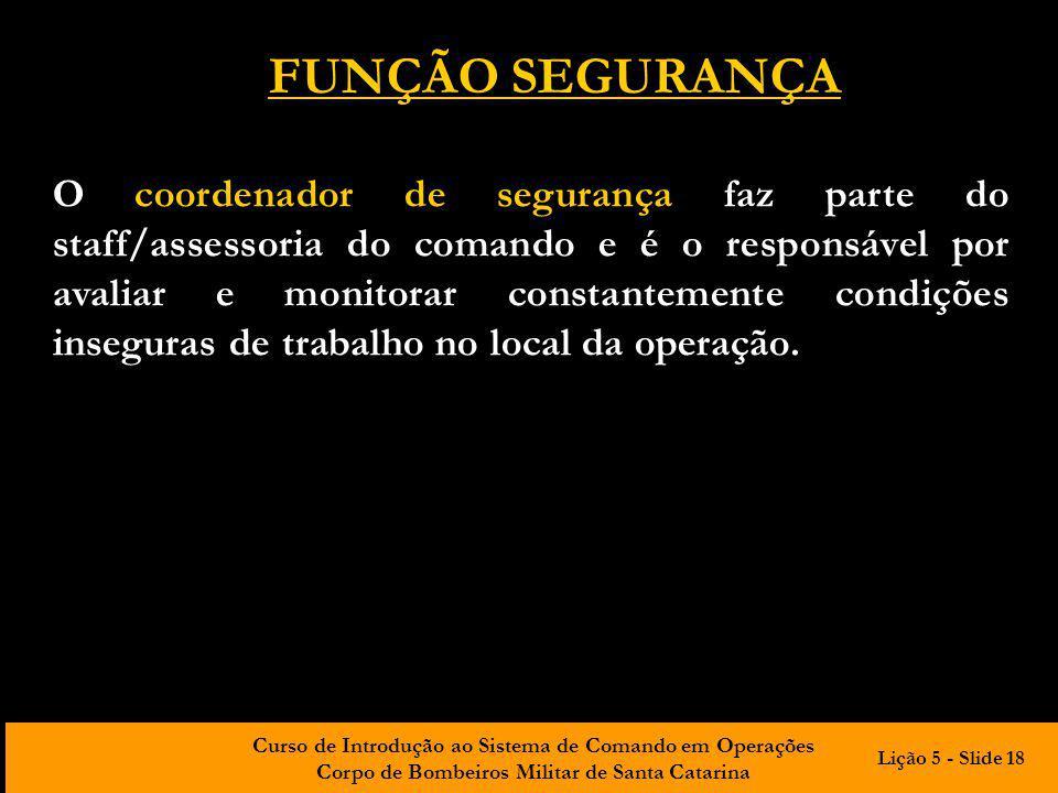 Curso de Introdução ao Sistema de Comando em Operações Corpo de Bombeiros Militar de Santa Catarina O coordenador de segurança faz parte do staff/asse