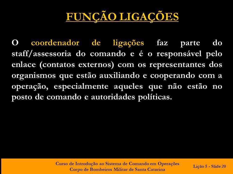 Curso de Introdução ao Sistema de Comando em Operações Corpo de Bombeiros Militar de Santa Catarina O coordenador de ligações faz parte do staff/asses