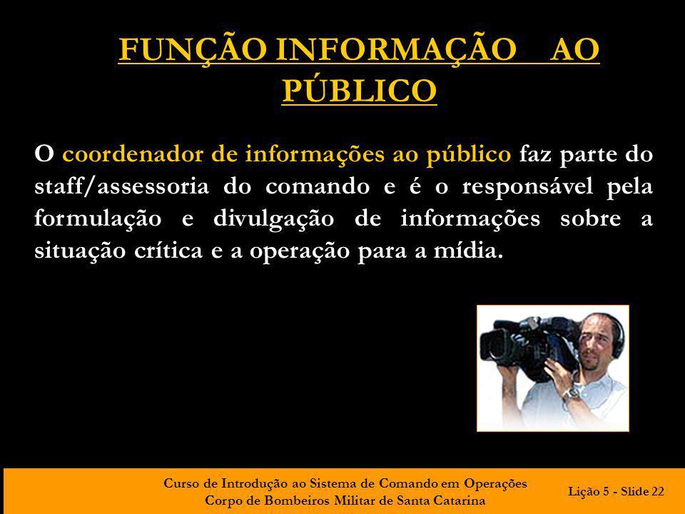 Curso de Introdução ao Sistema de Comando em Operações Corpo de Bombeiros Militar de Santa Catarina O coordenador de informações ao público faz parte