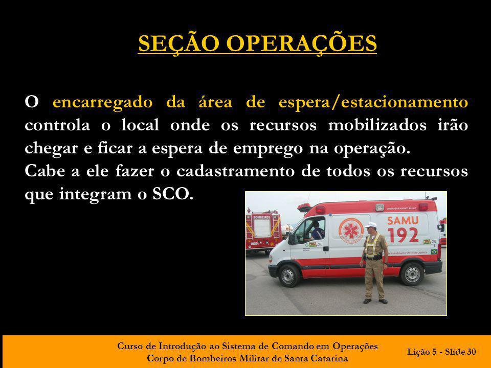 Curso de Introdução ao Sistema de Comando em Operações Corpo de Bombeiros Militar de Santa Catarina O encarregado da área de espera/estacionamento con