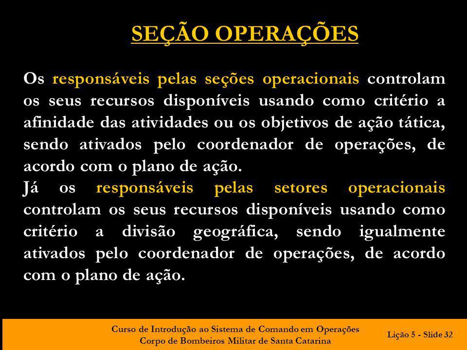 Curso de Introdução ao Sistema de Comando em Operações Corpo de Bombeiros Militar de Santa Catarina Os responsáveis pelas seções operacionais controla
