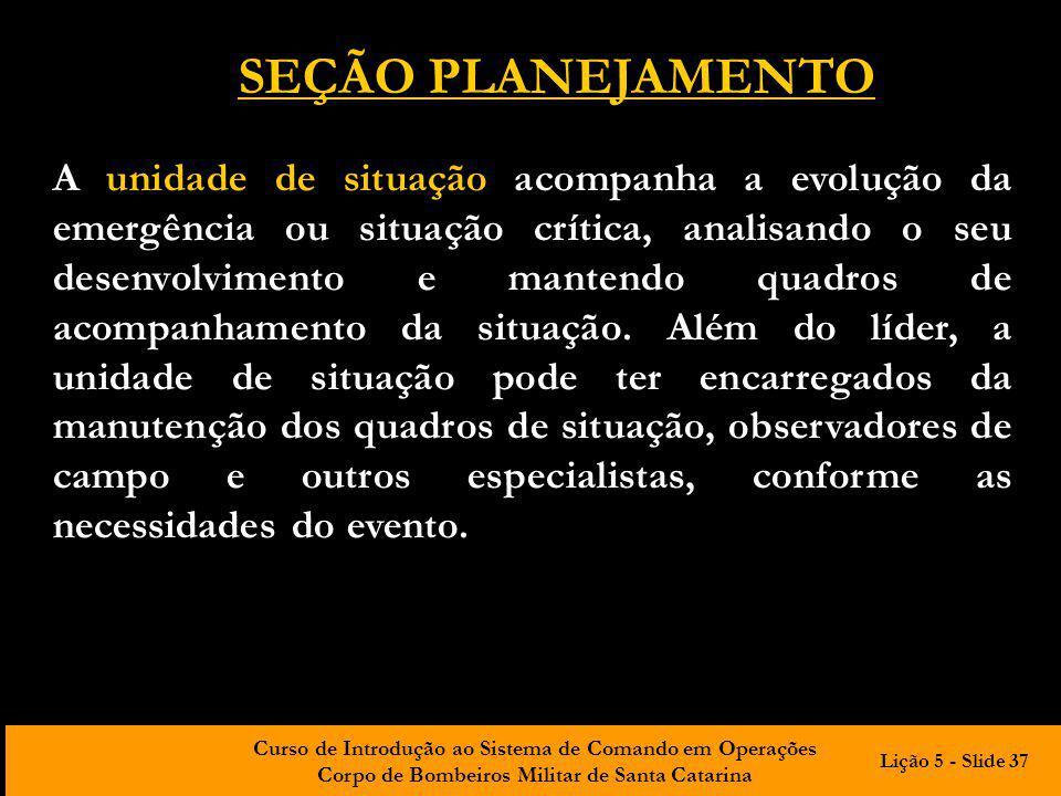 Curso de Introdução ao Sistema de Comando em Operações Corpo de Bombeiros Militar de Santa Catarina A unidade de situação acompanha a evolução da emer