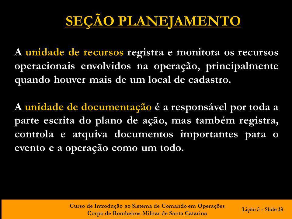 Curso de Introdução ao Sistema de Comando em Operações Corpo de Bombeiros Militar de Santa Catarina A unidade de recursos registra e monitora os recur