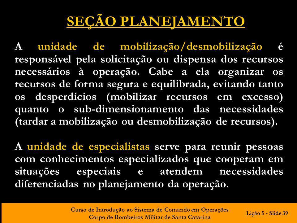 Curso de Introdução ao Sistema de Comando em Operações Corpo de Bombeiros Militar de Santa Catarina A unidade de mobilização/desmobilização é responsá