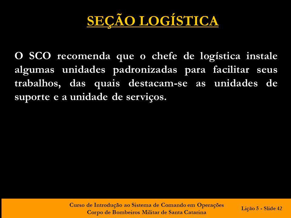 Curso de Introdução ao Sistema de Comando em Operações Corpo de Bombeiros Militar de Santa Catarina O SCO recomenda que o chefe de logística instale a