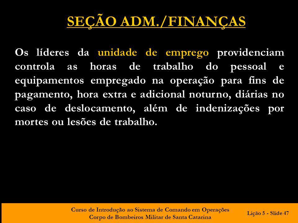 Curso de Introdução ao Sistema de Comando em Operações Corpo de Bombeiros Militar de Santa Catarina Os líderes da unidade de emprego providenciam cont