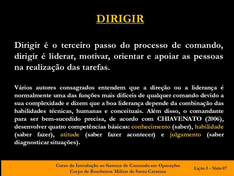 Curso de Introdução ao Sistema de Comando em Operações Corpo de Bombeiros Militar de Santa Catarina DIRIGIR Dirigir é o terceiro passo do processo de