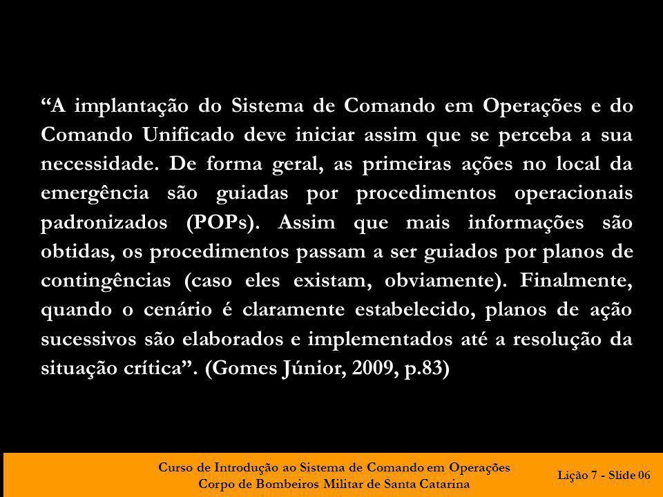 Curso de Introdução ao Sistema de Comando em Operações Corpo de Bombeiros Militar de Santa Catarina A implantação do Sistema de Comando em Operações e do Comando Unificado deve iniciar assim que se perceba a sua necessidade.