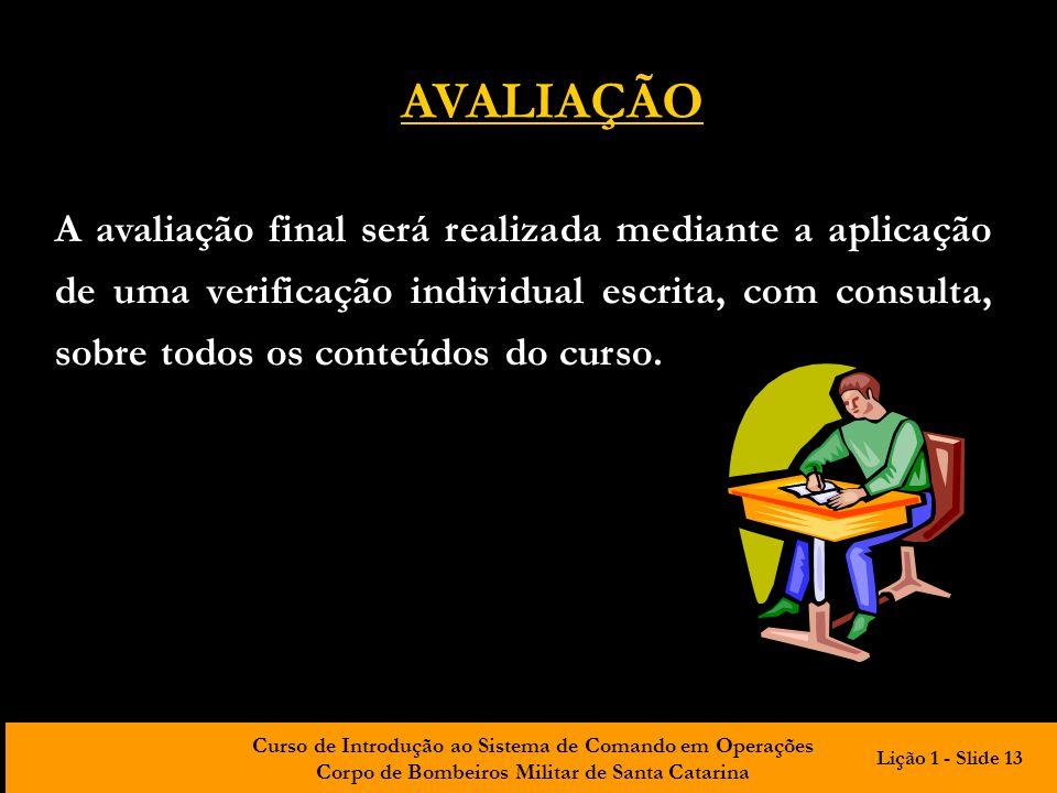 Curso de Introdução ao Sistema de Comando em Operações Corpo de Bombeiros Militar de Santa Catarina AVALIAÇÃO A avaliação final será realizada mediant