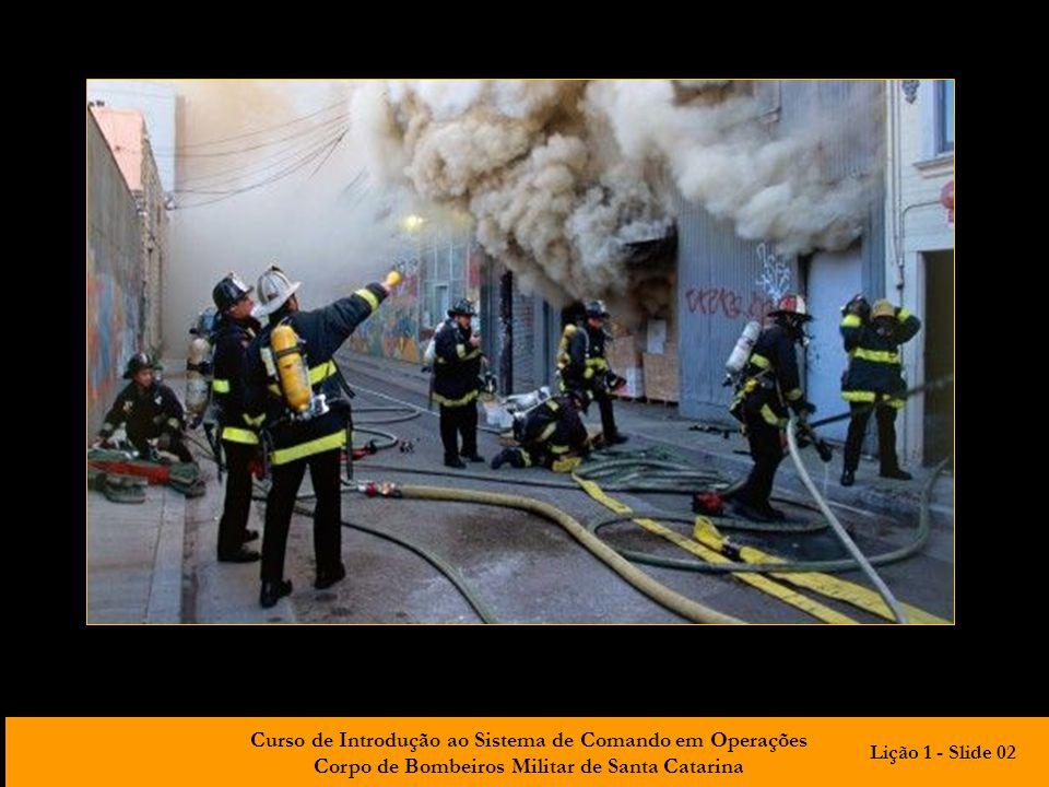 Curso de Introdução ao Sistema de Comando em Operações Corpo de Bombeiros Militar de Santa Catarina Lição 1 - Slide 02