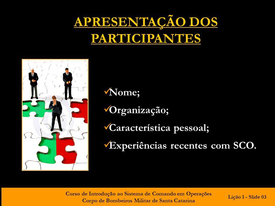 Curso de Introdução ao Sistema de Comando em Operações Corpo de Bombeiros Militar de Santa Catarina APRESENTAÇÃO DOS PARTICIPANTES Nome; Organização;