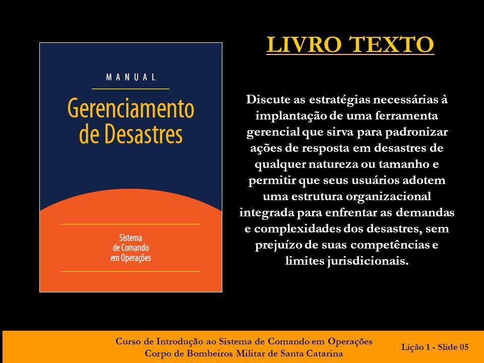 Curso de Introdução ao Sistema de Comando em Operações Corpo de Bombeiros Militar de Santa Catarina LIVRO TEXTO Discute as estratégias necessárias à i