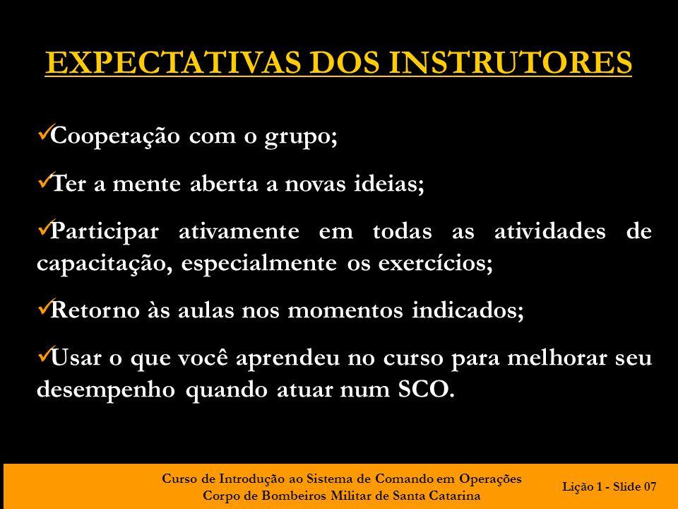 Curso de Introdução ao Sistema de Comando em Operações Corpo de Bombeiros Militar de Santa Catarina Cooperação com o grupo; Ter a mente aberta a novas