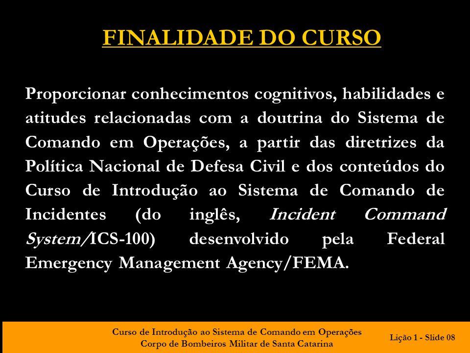 Curso de Introdução ao Sistema de Comando em Operações Corpo de Bombeiros Militar de Santa Catarina FINALIDADE DO CURSO Proporcionar conhecimentos cog