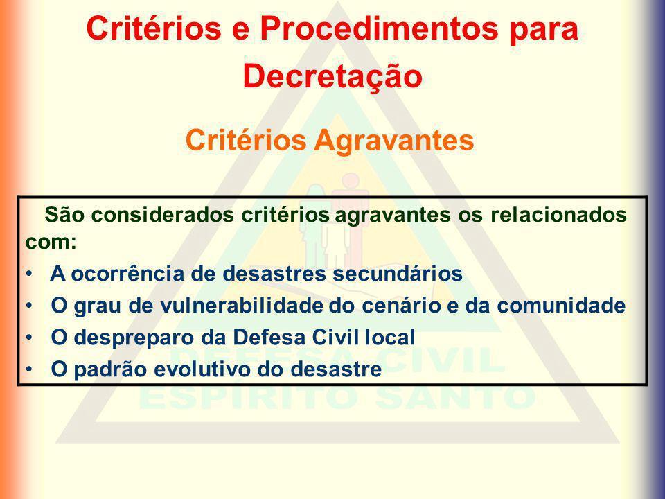 Critérios e Procedimentos para Decretação Critérios Agravantes São considerados critérios agravantes os relacionados com: A ocorrência de desastres se