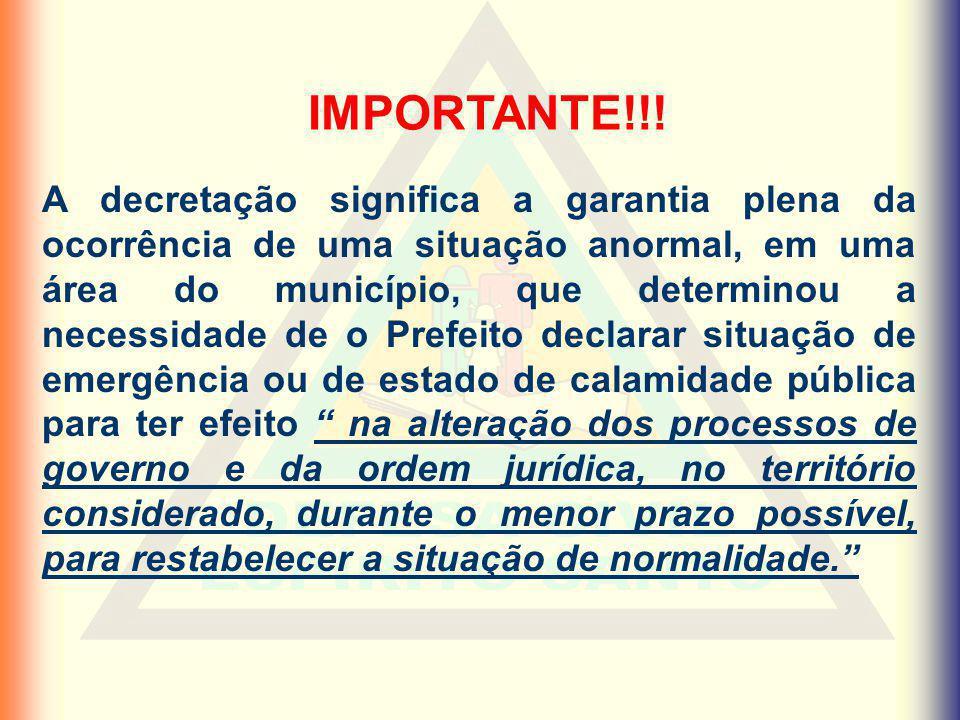 IMPORTANTE!!! A decretação significa a garantia plena da ocorrência de uma situação anormal, em uma área do município, que determinou a necessidade de