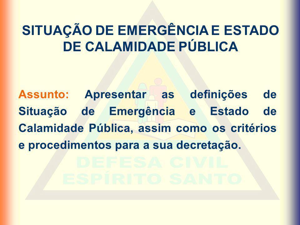 SITUAÇÃO DE EMERGÊNCIA E ESTADO DE CALAMIDADE PÚBLICA Assunto: Apresentar as definições de Situação de Emergência e Estado de Calamidade Pública, assi