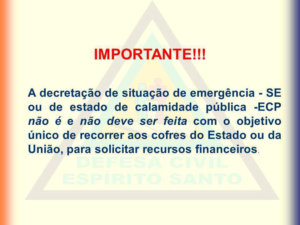 IMPORTANTE!!! A decretação de situação de emergência - SE ou de estado de calamidade pública -ECP não é e não deve ser feita com o objetivo único de r