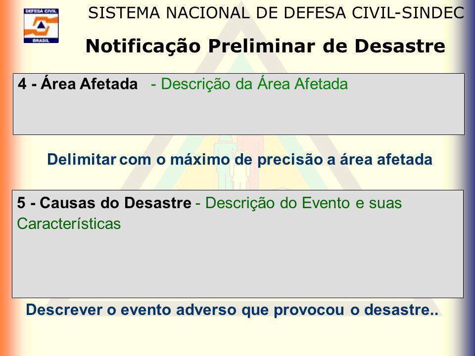 Notificação Preliminar de Desastre SISTEMA NACIONAL DE DEFESA CIVIL-SINDEC 4 - Área Afetada - Descrição da Área Afetada Delimitar com o máximo de prec