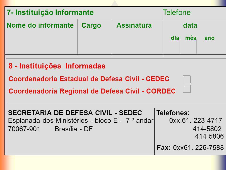 7- Instituição Informante Telefone Nome do informante Cargo Assinatura data dia mês ano 8 - Instituições Informadas Coordenadoria Estadual de Defesa C