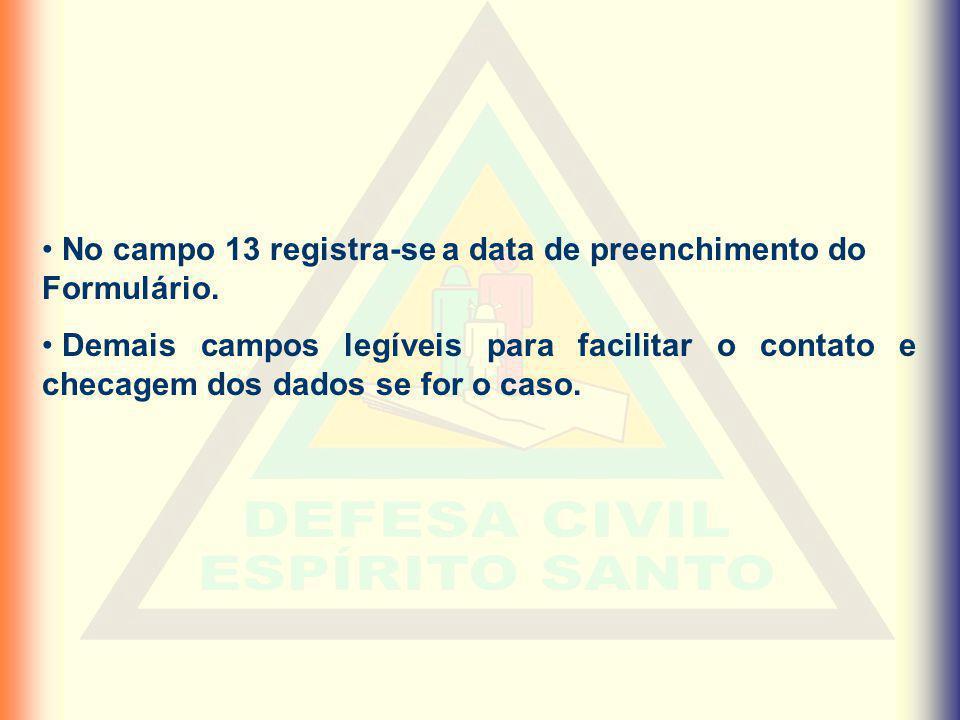 No campo 13 registra-se a data de preenchimento do Formulário. Demais campos legíveis para facilitar o contato e checagem dos dados se for o caso.