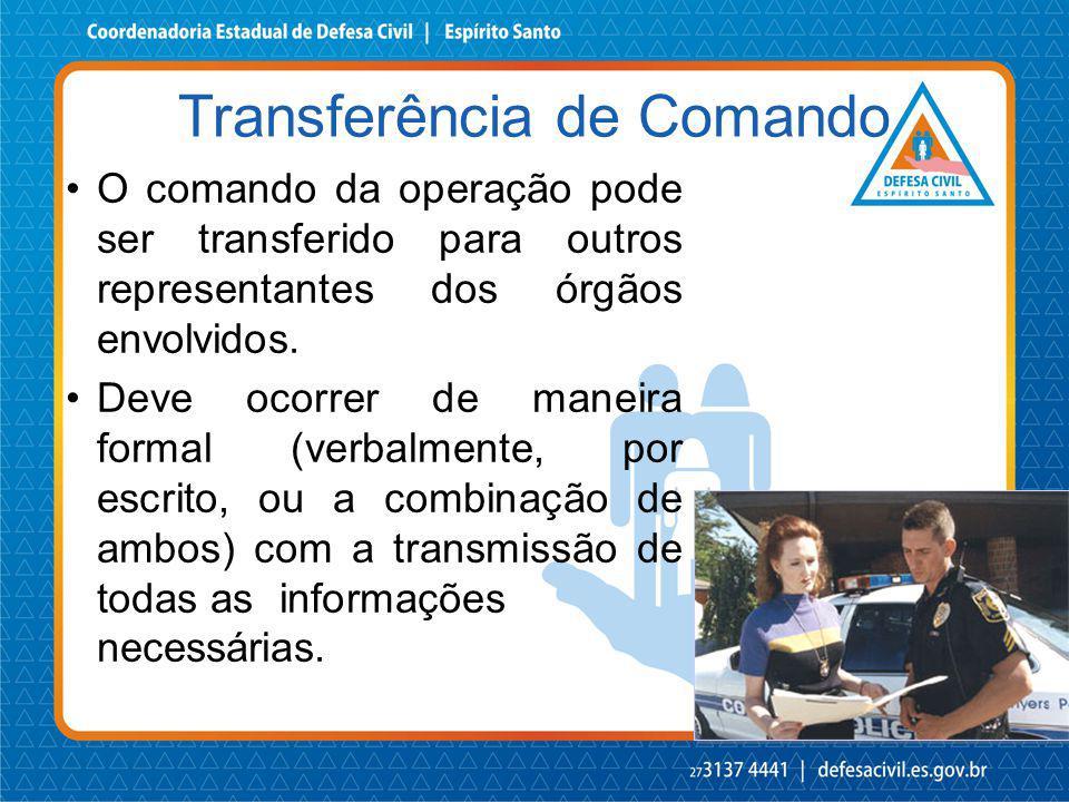 O comando da operação pode ser transferido para outros representantes dos órgãos envolvidos. Deve ocorrer de maneira formal (verbalmente, por escrito,
