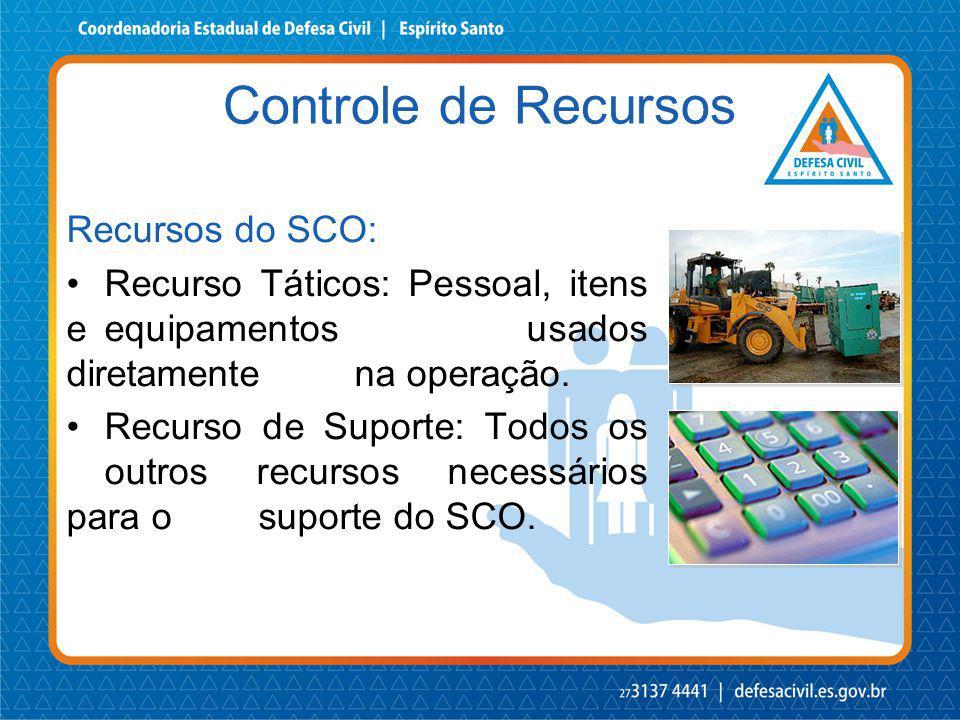 Recursos do SCO: Recurso Táticos: Pessoal, itens e equipamentos usados diretamente na operação. Recurso de Suporte: Todos os outros recursos necessári