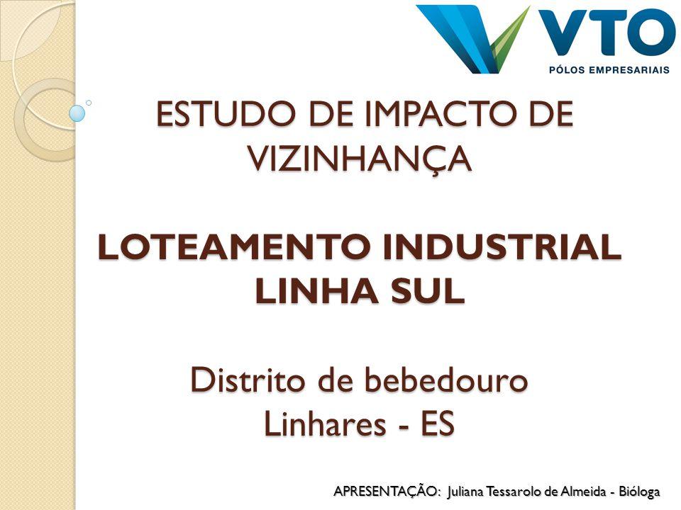 ESTUDO DE IMPACTO DE VIZINHANÇA LOTEAMENTO INDUSTRIAL LINHA SUL Distrito de bebedouro Linhares - ES ESTUDO DE IMPACTO DE VIZINHANÇA LOTEAMENTO INDUSTR