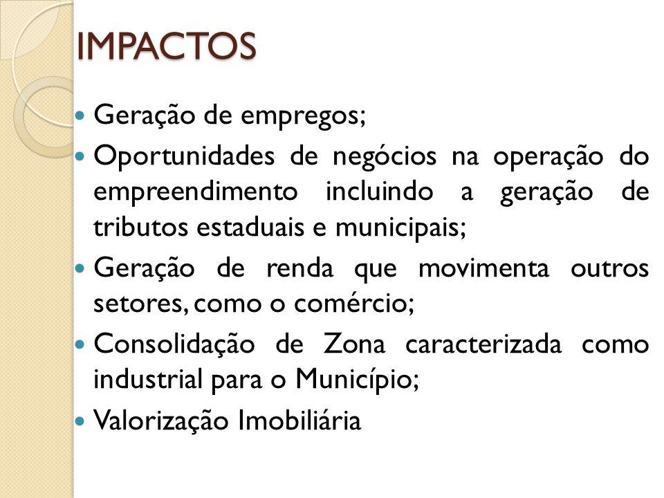 IMPACTOS Geração de empregos; Oportunidades de negócios na operação do empreendimento incluindo a geração de tributos estaduais e municipais; Geração