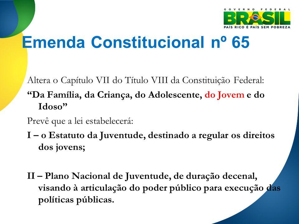 Emenda Constitucional nº 65 Altera o Capítulo VII do Título VIII da Constituição Federal: Da Família, da Criança, do Adolescente, do Jovem e do Idoso