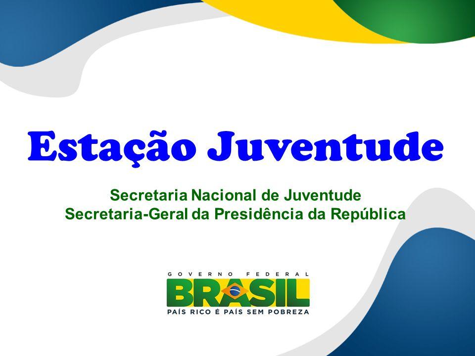 Estação Juventude Secretaria Nacional de Juventude Secretaria-Geral da Presidência da República